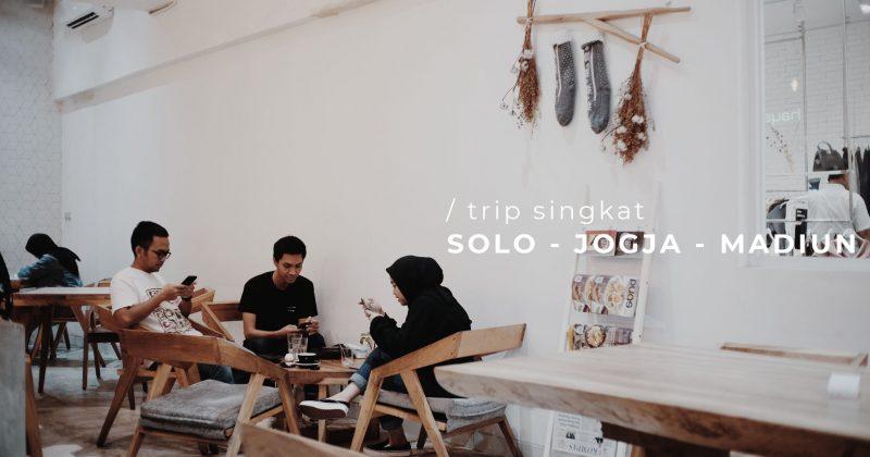 Trip Singkat: Solo – Jogja – Madiun