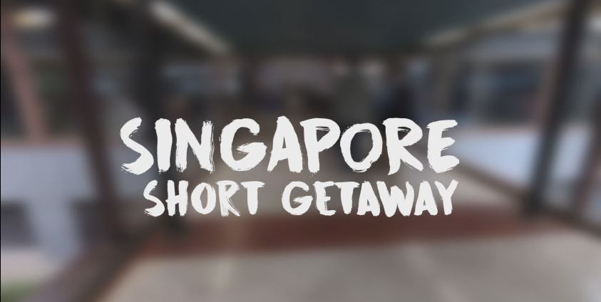 Singapore – Short Getaway