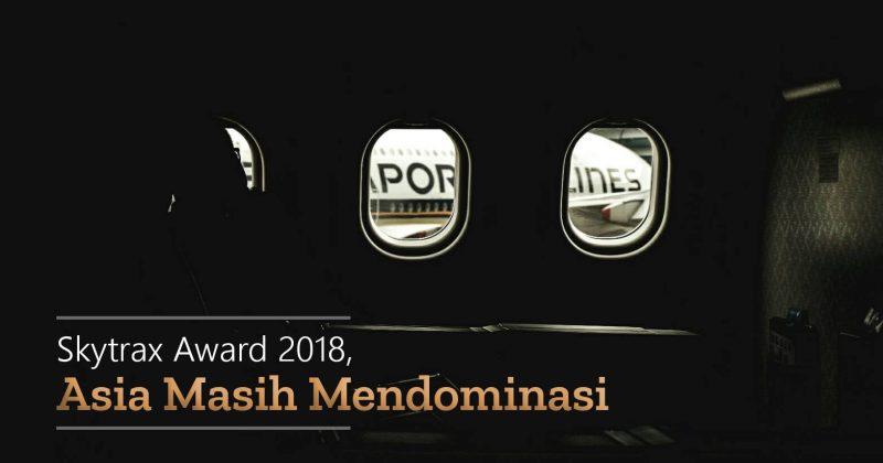 Skytrax Award 2018, Asia Masih Mendominasi