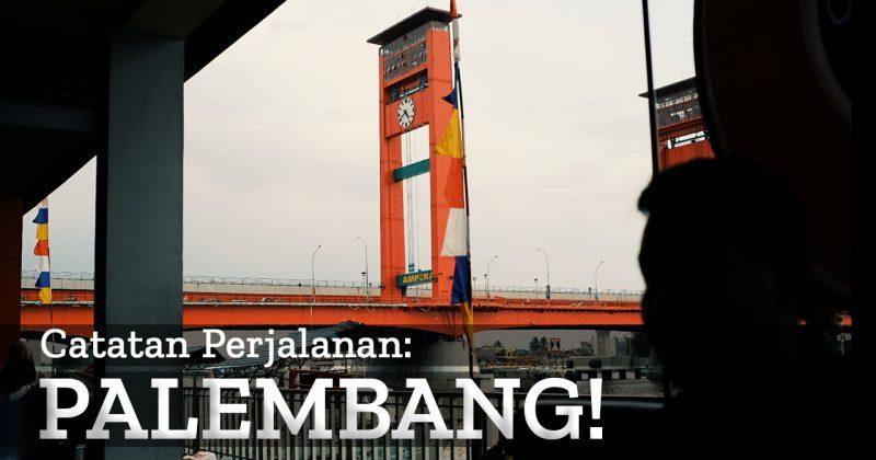 Catatan Perjalanan: Semalam di Kota Palembang