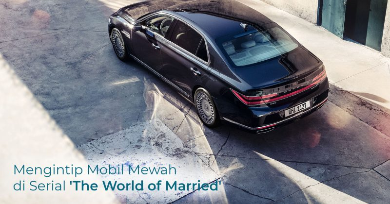 Mengintip Mobil Mewah di Serial 'The World of Married'