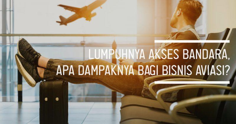 Lumpuhnya Akses Bandara, Apa Dampaknya Bagi Bisnis Aviasi?